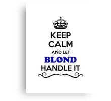 Keep Calm and Let BLOND Handle it Canvas Print