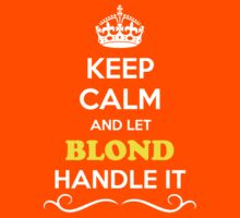 Keep Calm and Let BLOND Handle it Kids Clothes