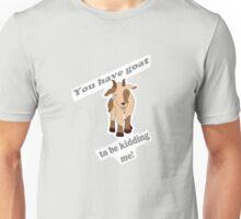 Kidding me Unisex T-Shirt