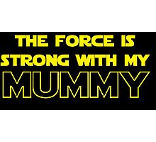 Mummy Force Photographic Print