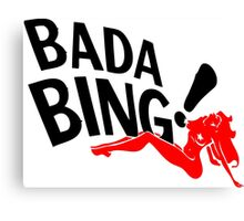 Bada Bing Canvas Print