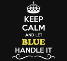 Keep Calm and Let BLUE Handle it T-Shirt