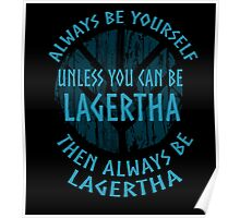 Be yourself unless you can be Lagertha (2) Poster