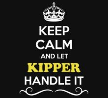 Keep Calm and Let KIPPER Handle it by gregwelch