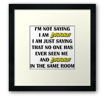I'm not saying I am bananaman, I', just saying than no one has seen me and bananaman in the same room Framed Print