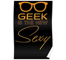 Geek Is The New Sexy T Shirt Poster