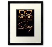 Nerd Is The New Sexy T Shirt Framed Print