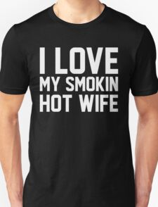 I Love My Smokin Hot Wife T-Shirt