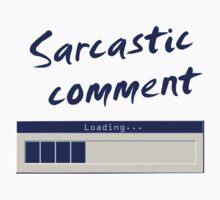 Sarcastic Comment Loading...