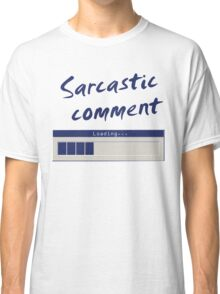 Sarcastic Comment Loading... Classic T-Shirt