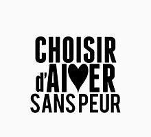 Choisir d'Aimer Sans Peur (Choose to Love without Fear) Unisex T-Shirt