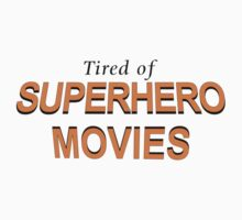 Tired Of Superhero Movies by Almdrs