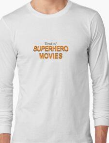 Tired Of Superhero Movies Long Sleeve T-Shirt