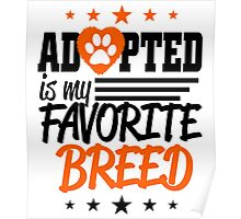 ADOPTED IS MY  FAVORITE BREED Poster
