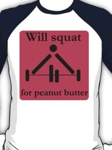 Will squat for peanut butter T-Shirt