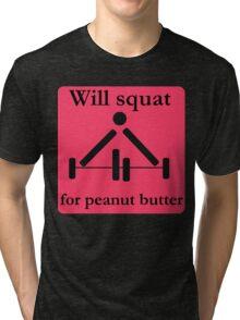 Will squat for peanut butter Tri-blend T-Shirt