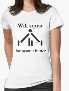 Will squat for peanut butter Womens Fitted T-Shirt