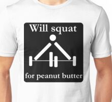 Will squat for peanut butter Unisex T-Shirt