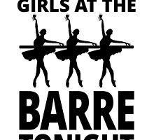MEETING MY GIRLS AT THE BARRE TONIGHT by BADASSTEES