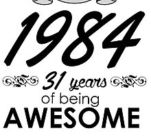 made in 1984 31 years of being awesome by teeshoppy