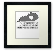 YOU CAN TAKE THE GIRL OUT OF KENTUCKY BUT YOU CAN'T TAKE KENTUCKY OUT OF THE GIRL Framed Print