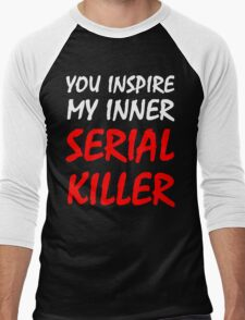 You Inspire My Inner Serial Killer Men's Baseball ¾ T-Shirt