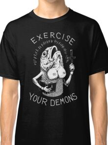 Exercise Your Demons Classic T-Shirt