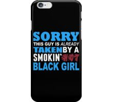 Sorry This Guy Is Already Taken By A Smokin Hot Black Girl - Funny Tshirts iPhone Case/Skin