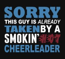 Sorry This Guy Is Already Taken By A Smokin Hot Cheerlender - Funny Tshirts by custom222