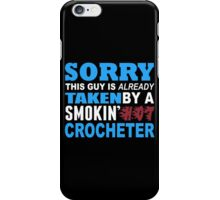 Sorry This Guy Is Already Taken By A Smokin Hot Crocheter - Funny Tshirts iPhone Case/Skin