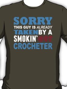 Sorry This Guy Is Already Taken By A Smokin Hot Crocheter - Funny Tshirts T-Shirt