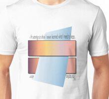 I never learned. Unisex T-Shirt