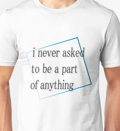I never asked... Unisex T-Shirt
