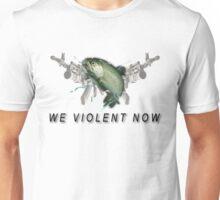 WE VIOLENT NOW. Unisex T-Shirt