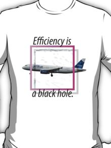 Efficiency is a black hole. T-Shirt