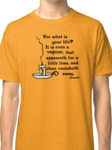 JAMES 4:14 YOUR LIFE IS A VAPOUR Classic T-Shirt