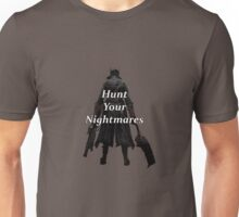 Bloodborne- Hunt Your Nightmares Unisex T-Shirt