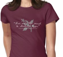 """I'm not the meek & obedient type."" Womens Fitted T-Shirt"
