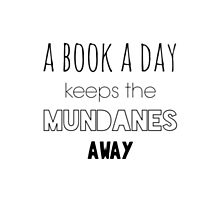 A book a day keeps the Mundanes away Photographic Print