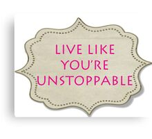 LIVE LIKE YOU'RE UNSTOPPABLE Canvas Print