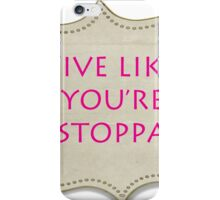 LIVE LIKE YOU'RE UNSTOPPABLE iPhone Case/Skin
