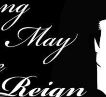 Long May She Reign Sticker