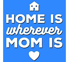Home is wherever Mom is Photographic Print