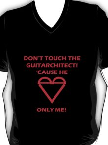 don't touch the guitarchitect! 'cause he loves only me! T-Shirt