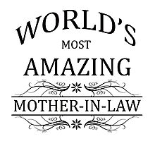 World's Most Amazing Mother-In-Law Photographic Print