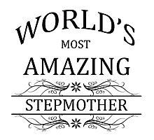 World's Most Amazing Stepmother Photographic Print