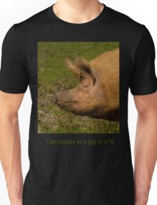 Happy as a pig in s!*t Unisex T-Shirt