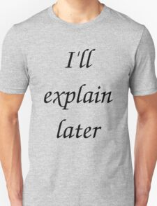 I'll Explain Later T-Shirt