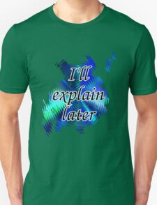 I'll Explain Later (2) T-Shirt