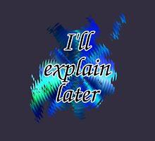 I'll Explain Later (2) Unisex T-Shirt